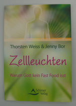 Zellleuchten - Warum Gott kein Fast Food isst - von Thorsten Weiss/Jenny Bor
