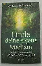 FINDE deine eigene MEDIZIN - Ein lichtschamanischer Wegweiser in die neue Zeit - von Angelika Selina Braun