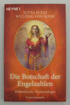 Die BOTSCHAFT der ENGELZAHLEN - Himmlische Numerologie - von Jutta Fuezi/Wulfing von Rohr