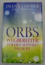ORBS - Wegbereiter für den Aufstieg ins Licht - von Diana Cooper/Kathy Crosswell
