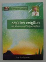 NATÜRLICH ENTGIFTEN mit Wasser und Vulkangestein, von Dr. med. Michael Ehrenberger/Dr. phil. Doris Ehrenberger