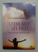 STEH AUF...SEI FREI... - Yoga, Meditation, Selbsterkenntnis - von Christine Ranzinger