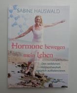 Hormone bewegen mein Leben - Den weiblichen Hormonhaushalt natürlich ausbalancieren, von Sabine Hauswald