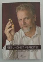 GESUNDHEIT VERBOTEN - unheilbar war gestern, von Andreas Kalcker