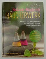 HEILENDE RITUALE mit RÄUCHERWERK - reinigen und energetisieren mit Wurzeln, KRÄUTERN, HÖLZERN und HARZEN - von Gerhard Merz