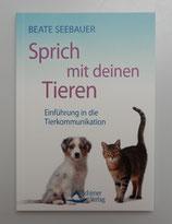 Sprich mit deinen Tieren - EINFÜHRUNG in die TIERKOMMUNIKATION - von Beate Seebauer