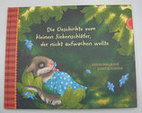 Die Geschichte VOM KLEINEN SIEBENSCHLÄFER, der NICHT AUFWACHEN WOLLTE, von Sabine Bohlmann/Kerstin Schoene