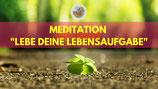 "Meditation ""Lebe deine Lebensaufgabe"""