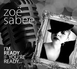 Zoe Sabee  -  I'm Ready When You're Ready""