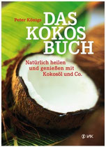 Das Kokosbuch - Natürlich heilen und genießen mit Kokosöl & Co.