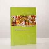 Vegane Kochkunst - Kreative Küche für Vitalität und Lebensfreude
