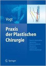Vogt: Praxis der Plastischen Chirurgie Plastisch-rekonstruktive Operationen - Plastisch-ästhetische Operationen - Handchirurgie - Verbrennungschirurgie