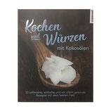 Kochen und würzen mit Kokosölen / 33 raffinierte, einfache und vor allem gesunde Rezepte mit dem besten Fett