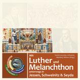 Mit Luther und Melanchthon unterwegs in Schweinitz, Jessen und Seyda