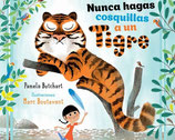 NUNCA HAGAS COSQUILLAS A UN TIGRE / PAMELA BUTCHART