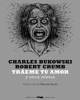 TRÁEME TU AMOR Y OTROS RELATOS / CHARLES BUKOWSKI