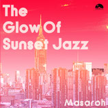 The Glow Of Sunset Jazz / Mixed By Masaroh