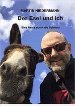 Der Esel und ich, eine Reise durch die Schweiz, Martin Niedermann,