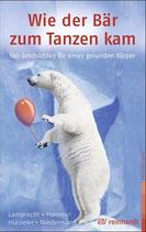 Wie der Bär zum Tanzen kam, 120 Geschichten für einen gesunden Körper