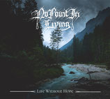 No Point in Living - Life without Hope (Digipak)