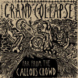 Grand Collapse - Far from the callous crowd