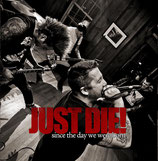 Just Die - Since the Day we were born