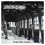 Jobcrusher - From the Cradle...
