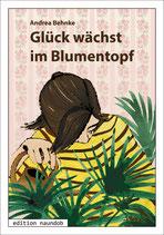 Andrea Behnke: Glück wächst im Blumentopf