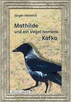 Jürgen Heimlich: Mathilde und ein Vogel namens Kafka