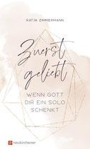 ZUERST GELIEBT - Wenn Gott dir ein Solo schenkt (Katja Zimmermann)