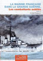 La Marine Française dans la Grande Guerre. Les combattants oubliés T.2