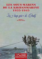"""Les sous-marins de la Kriegsmarine 1935-1945. Les """"loups gris"""" de Dönitz - Vol. 1"""