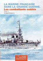 La Marine Française dans la Grande Guerre. Les combattants oubliés. T.1