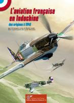 L'Aviation Française en Indochine. 1910-1945