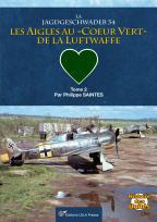 La Jagdgeschwader 54 : Les Aigles au 'coeur vert' de la Luftwaffe. Tome 02