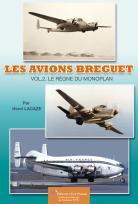 LES AVIONS BREGUET. Vol.2 - Le règne du Monoplan
