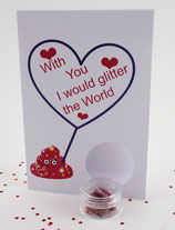 "Valentine Card - ""With you I would glitter the world"""