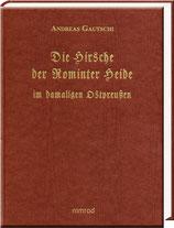 Gautschi, Andreas: Die Hirsche der Rominter Heide im damaligen Ostpreußen