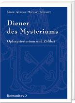 Msgr. Rudolf Michael Schmitz: Diener des Mysteriums – Opferpriestertum und Zölibat