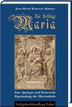 Newman, John Henry Kardinal: Die heilige Maria. Eine Apologie und historische Begründung des Marienkults. Mit einer Biografie Newmans.