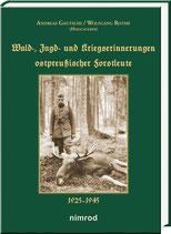 Wald-, Jagd- und Kriegserinnerungen ostpreußischer Forstleute 1925–1945