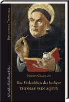 Grabmann, Martin: Das Seelenleben des heiligen Thomas von Aquin