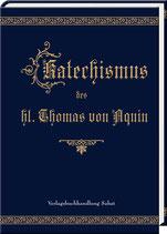 Aquin, Thomas von: Katechismus des hl. Thomas von Aquin oder Erklärung des Apostolischen Glaubensbekenntnisses, des Vaterunser, Ave Maria und der Zehn Gebote Gottes.