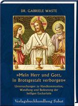 Waste, Dr. Gabriele: »Mein Herr und Gott, in Brotsgestalt verborgen«