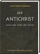 John Henry Kardinal Newman: Der Antichrist nach der Lehre der Väter