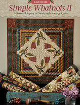 SIMPLE WHATNOTS II - A Second Helping of Satisfyingly Scrappy Quilts