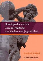 Graf, Friedrich P.; Homöopathie und die Gesunderhaltung von Kindern