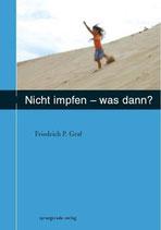 Graf, Friedrich P.; Nicht impfen - was dann?