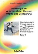So besiegte ich Arthrose, Gicht, Rheuma, Infekte und Verstopfung; Naturheilkundliche Therapieanleitungen von 7 Therapeuten mit 40 Erfahrungsberichten, Band II
