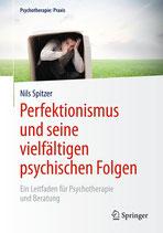 Perfektionismus und seine vielfältigen psychischen Folgen. Ein Leitfaden für Psychotherapie und Beratung.